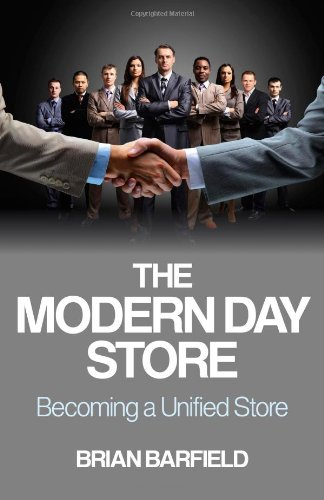 The Modern Day Store: Becoming a Unified Store: Barfield, Brian