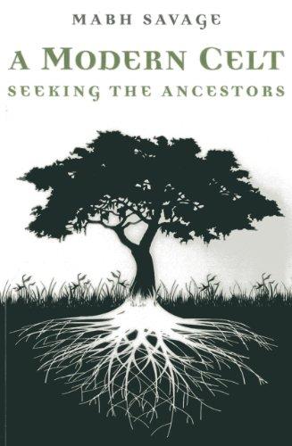 A Modern Celt: Seeking the Ancestors: Savage, Mabh