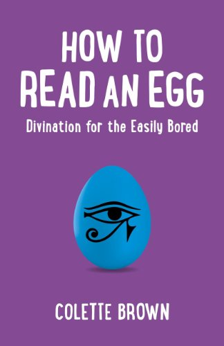 How to Read an Egg: Divination for the Easily Bored: Brown, Colette