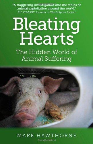 Bleating Hearts: The Hidden World of Animal Suffering: Hawthorne, Mark