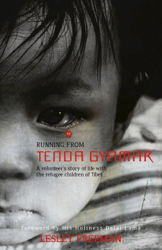 Running from Tenda Gyamar: A Volunteer's Story of Life with the Refugee Children of Tibet: ...