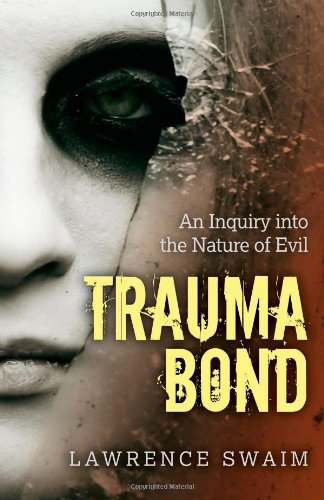 9781780998787: Trauma Bond: An Inquiry into the Nature of Evil
