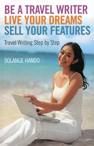 9781780999449: Be a Travel Writer, Live Your Dreams, Sell Your Features: Travel Writing Step by Step