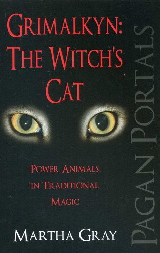 9781780999562: Pagan Portals - Grimalkyn: The Witch's Cat: Power Animals in Traditional Magic
