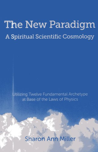 The New Paradigm - A Spiritual Scientific Cosmology: Utilizing Twelve Fundamental Archetype at Base of the Laws of Physics (9781780999678) by Miller, Sharon