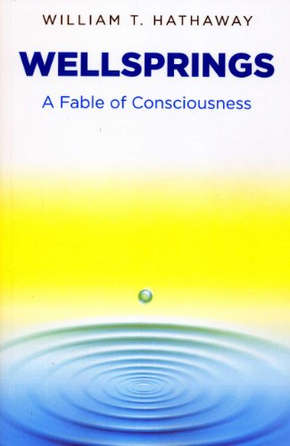 Wellsprings: A Fable of Consciousness: Hathaway, William T.