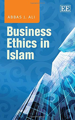 Business Ethics in Islam: Abbas J. Ali