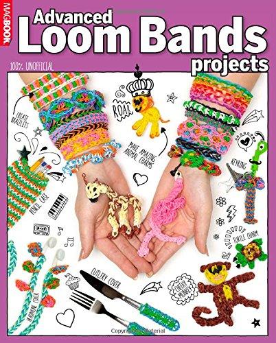 Loom Bands: Advanced Projects: Tessa Sillars-Powell