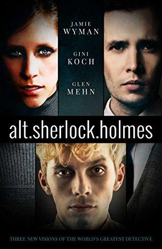 Alt. Sherlock Holmes: New Visions of the Great Detective: Gini Koch; Glen Mehn; Jamie Wyman