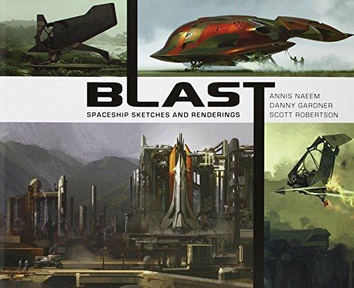9781781160152: Blast: Spaceship Sketches and Renderings. Scott Robertson, Danny Gardner, Annis Naeem
