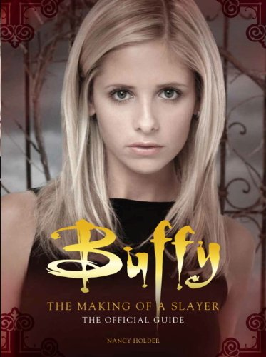 9781781162460: Buffy the Vampire Slayer - The Making of a Slayer: The Official Guide