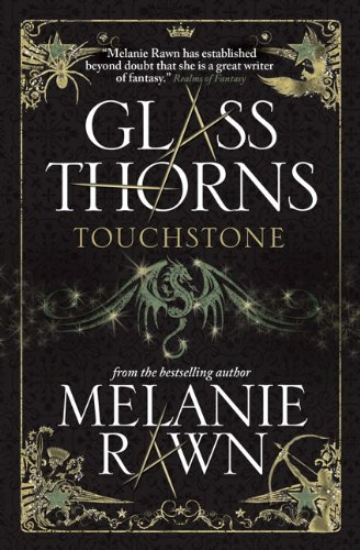 Glass Thorns: Touchstone (Book One) (1781166609) by Melanie Rawn