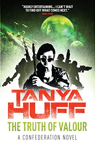 The Truth of Valour: A Confederation Novel: Tanya Huff