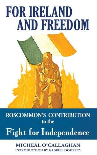 9781781170588: For Ireland and Freedom: Roscommon's Contribution to the Fight for Independence