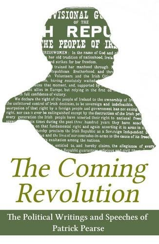 The Coming Revolution: Political Writings and Speeches: Patrick Pearse