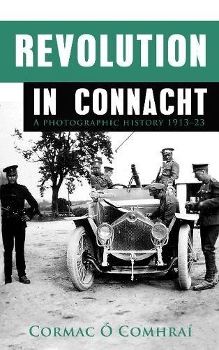 9781781171325: Revolution in Connacht: A Photographic History 1913-23