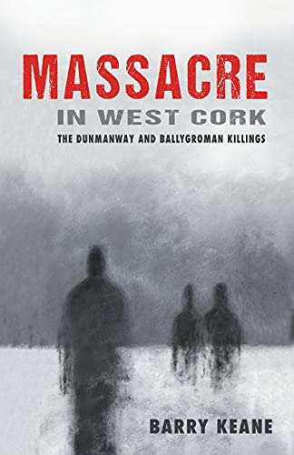 Massacre in West Cork: The Dunmanway and: Barry Keane