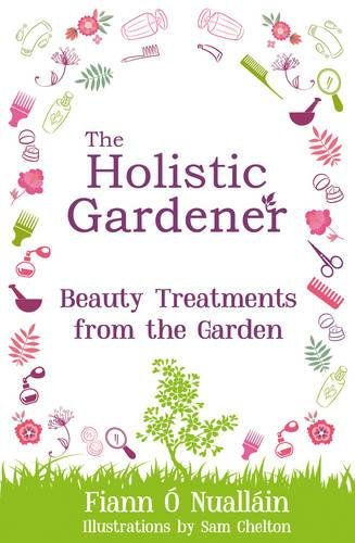 9781781173510: The Holistic Gardener: Beauty Treatments From the Garden