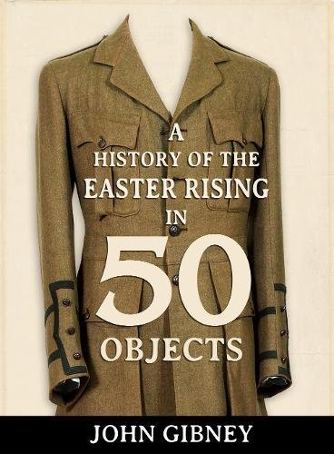 A History of the Easter Rising in 50 Objects: John Gibney