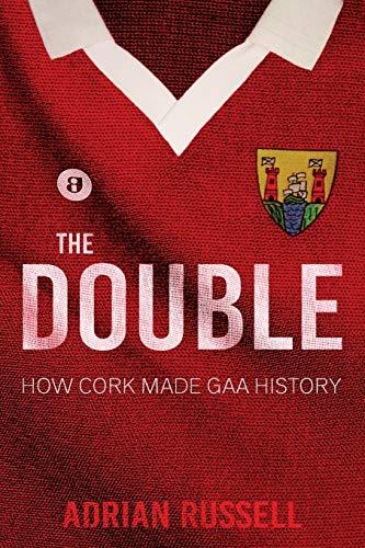 9781781175989: The Double:: How Cork Made GAA History