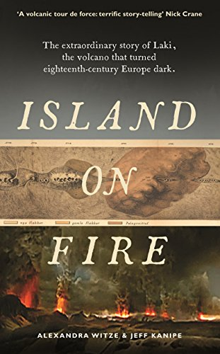 9781781250044: Island on Fire: The extraordinary story of Laki, the volcano that turned eighteenth-century Europe dark