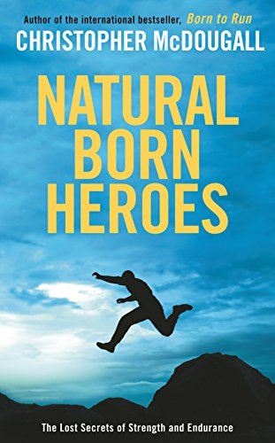 9781781250129: Natural Born Heroes: The Lost Secrets of Strength and Endurance