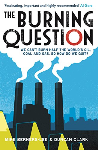 9781781250457: The Burning Question: We Can't Burn Half the World's Oil, Coal and Gas. So How Do We Quit?