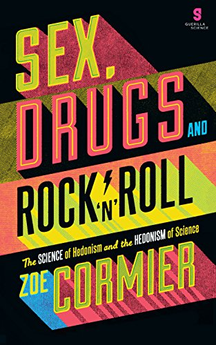 Sex, Drugs & Rock n Roll: The Science of Hedonism and the Hedonism of Science: Science, ...