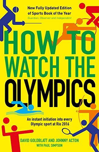 How to Watch the Olympics: An instant: Goldblatt, David