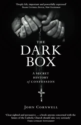 The Dark Box: A Secret History of Confession: Cornwell, John