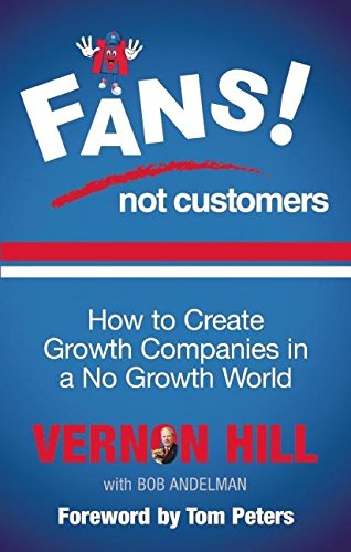 9781781251119: Fans Not Customers: How to Create Growth Companies in a No Growth World