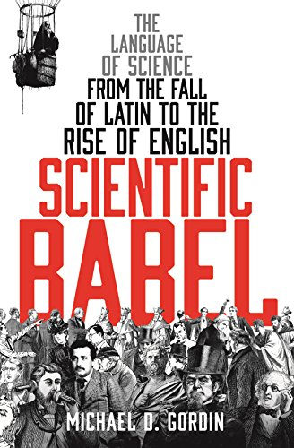 9781781251140: Scientific Babel: The language of science from the fall of Latin to the rise of English