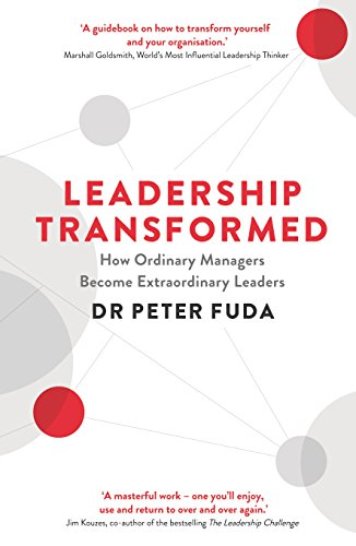 9781781251256: Leadership Transformed: How Ordinary Managers Become Extraordinary Leaders