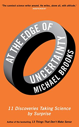 9781781251270: At the Edge of Uncertainty: 11 Discoveries Taking Science by Surprise