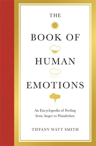 9781781251294: The Book of Human Emotions: An Encyclopedia of Feeling from Anger to Wanderlust