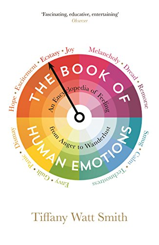 9781781251300: The Book Of Human Emotions. An Encyclopaedia of Feeling from Anger to Wanderlust (Wellcome)