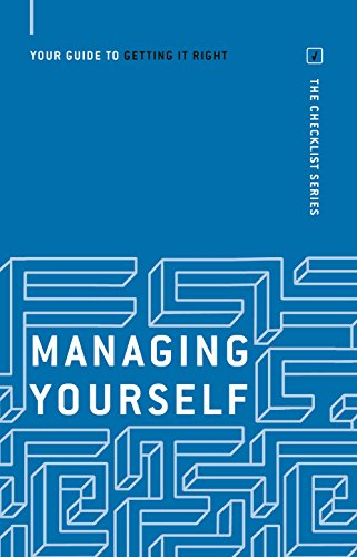 Managing Yourself: Your Guide to Getting it Right (Checklist Series: Step by Step Guides to Getting...