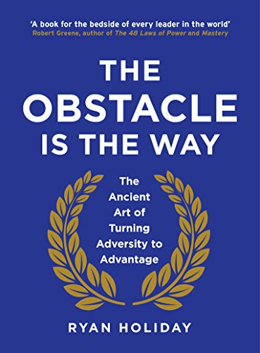 9781781251485: The Obstacle is the Way: The Ancient Art of Turning Adversity to Advantage