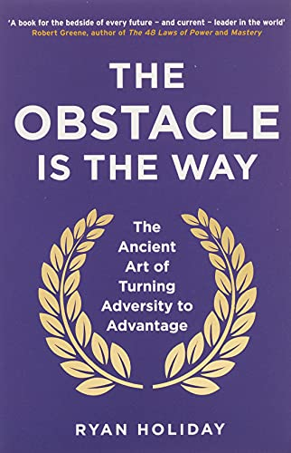 9781781251492: The Obstacle is the Way: The ancient art of turning adversity into opportunity: The Ancient Art of Turning Adversity to Advantage