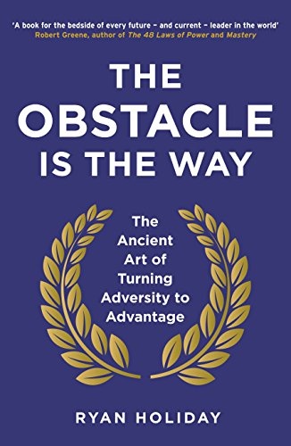 9781781251492: The Obstacle is the Way: The ancient art of turning adversity into opportunity