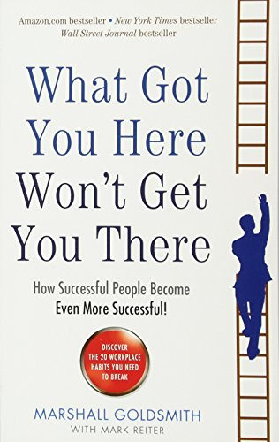 9781781251560: What Got You Here Won't Get You There: How successful people become even more successful