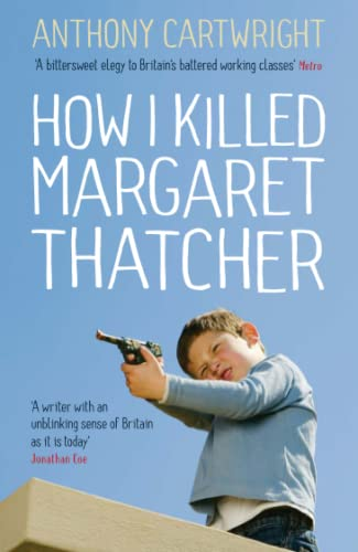 How I Killed Margaret Thatcher: Cartwright, Anthony