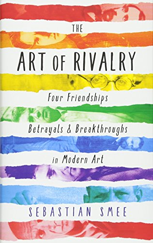 9781781251652: The Art of Rivalry: Four Friendships, Betrayals, and Breakthroughs in Modern Art (Prof01 13 06 2019)