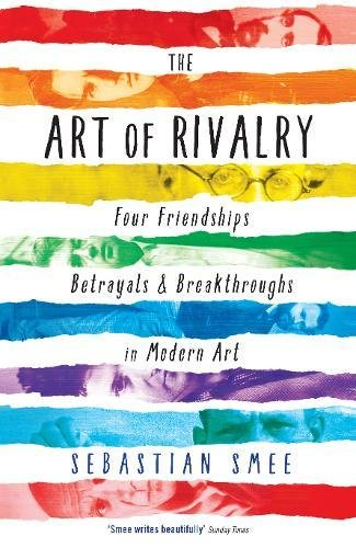 9781781251669: The Art of Rivalry: Four Friendships, Betrayals, and Breakthroughs in Modern Art
