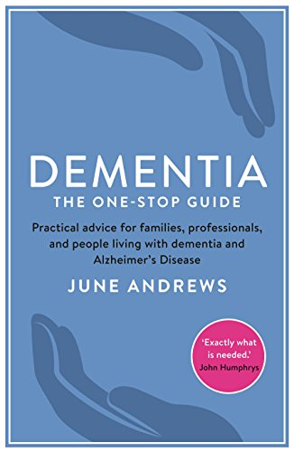 9781781251713: Dementia: The One-Stop Guide: Practical advice for families, professionals, and people living with dementia and Alzheimer's Disease