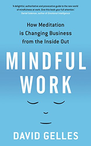 9781781251768: Mindful Work: How Meditation is Changing Business from the Inside Out