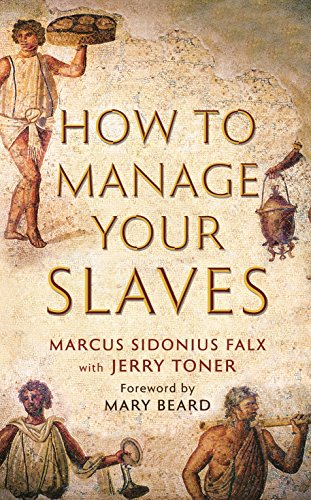 9781781252512: How to Manage Your Slaves by Marcus Sidonius Falx (The Marcus Sidonius Falx Trilogy)