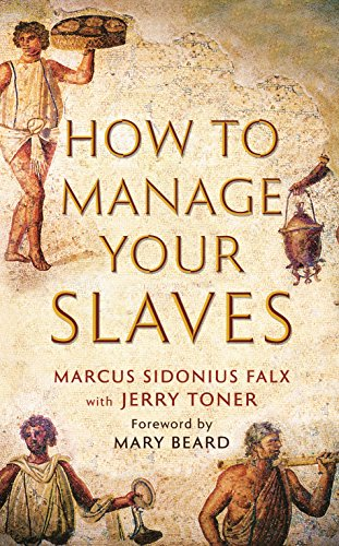 9781781252529: How to Manage Your Slaves by Marcus Sidonius Falx (The Marcus Sidonius Falx Trilogy)