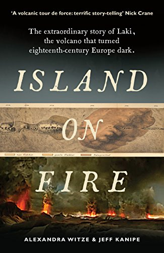 9781781252666: Island on Fire: The extraordinary story of Laki, the volcano that turned eighteenth-century Europe dark