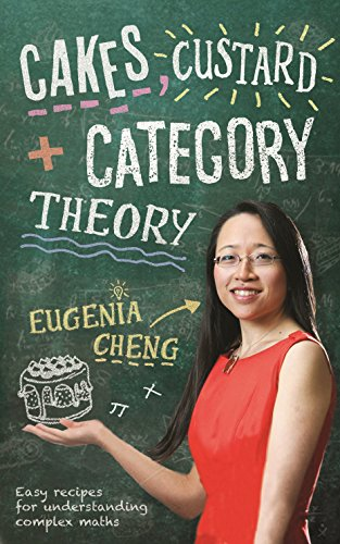 Cakes, Custard and Category Theory 9781781252871 'Whatever you think maths is... let go of it now. This is going to be different': and true to her word, Cheng's book on mathematics and